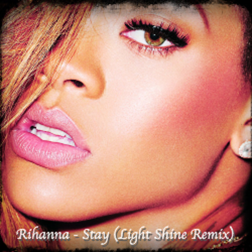 Rihanna Ft. Mikky Ekko - Stay (Light Shine Remix)