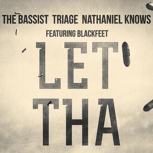 BASSIST x TRIAGE x NATHANIEL KNOWS - LET THA FT. BLACKFEET