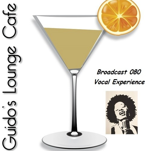 Guido's Lounge Cafe Broadcast 080 Vocal Experience (20130913)