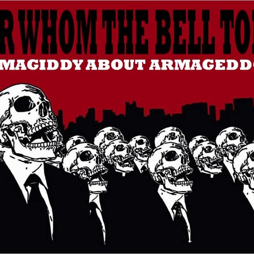 'For Whom The Bell Tolls: Armagiddy About Armageddon' - September 13, 2013