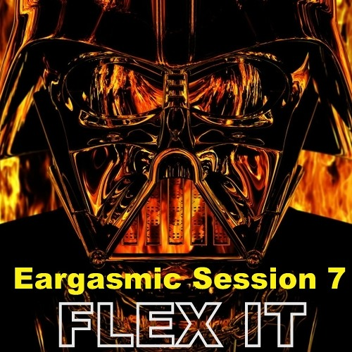Eargasmic Session 7_theSkywalker says_FLEX IT!