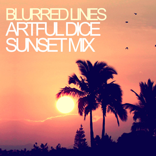 Blurred Lines (Artful Dice Sunset Mix)[Free Download]