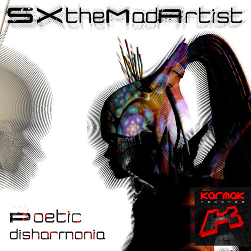 Poetic Disharmonia EP - SXtheMadArtist | 5 track Preview mix | Karmak Records | Rel: 27.09.13