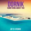 Dornik - Something About You (JAY O-K Remix)