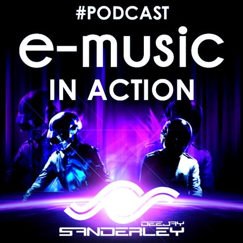 #PodCast - e-music In Action (Dj Sanderley)