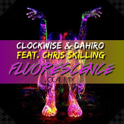 Clockwise & Dahiro feat. Chris Skilling - Fluorescence (Shine Baby) (Vocal Mix)