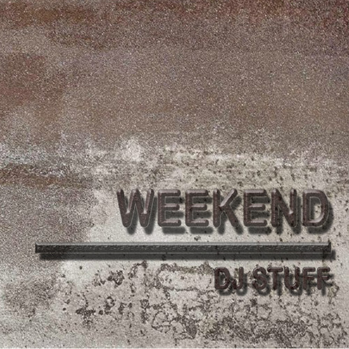 Dj Stuff - Weekend - Original mix