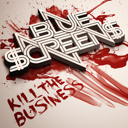 Kill The Business by Bluescreens