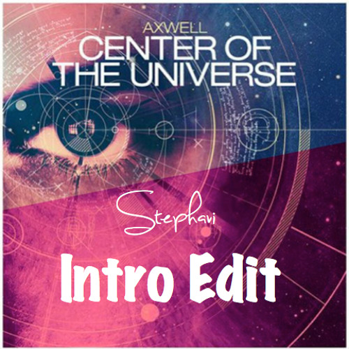 Axwell - Center Of The Universe (Dyro Remix) (Stephavi Intro Edit)