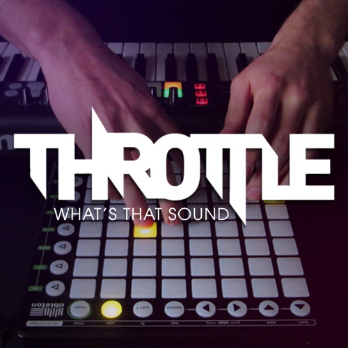 Throttle - What's That Sound (Mashup)