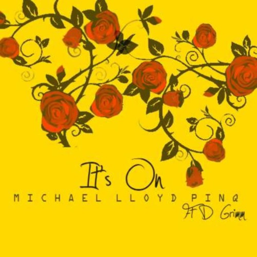 Its On - Michael Lloyd Pinq - ft D Grimm Available on itunes & Amazon