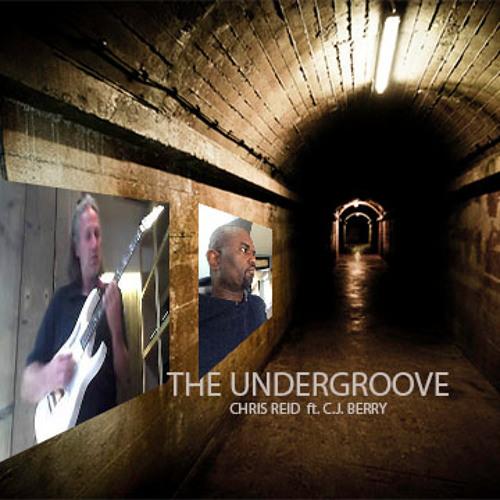 THE UNDERGROOVE - Chris Reid Ft, CJ Berry