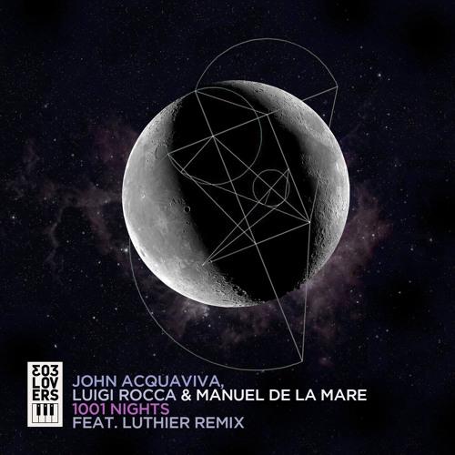 Manuel De La Mare, John Acquaviva & Luigi Rocca - 1001 Nights (Luthier Remix)