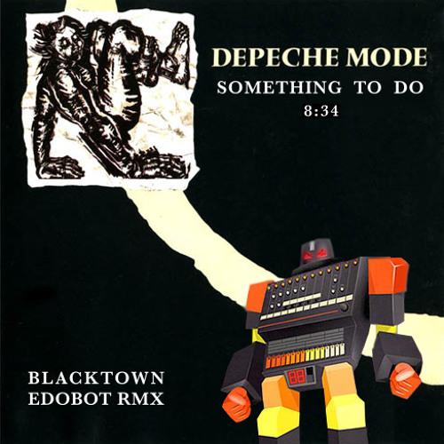 depecheMode - Something To Do(BlackTown - edobot rmx)