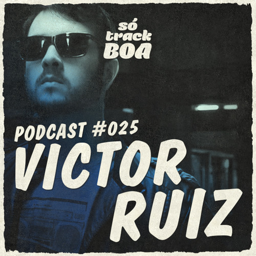 Victor Ruiz - SOTRACKBOA @ Podcast # 025