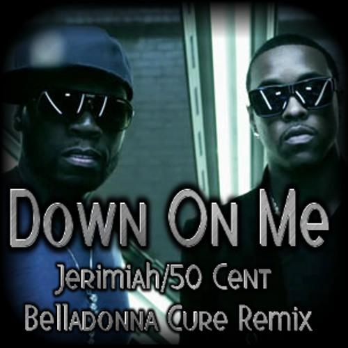 Put It Down On Me~ Jerimiah/50 Cent/Belladonna Cure Remix