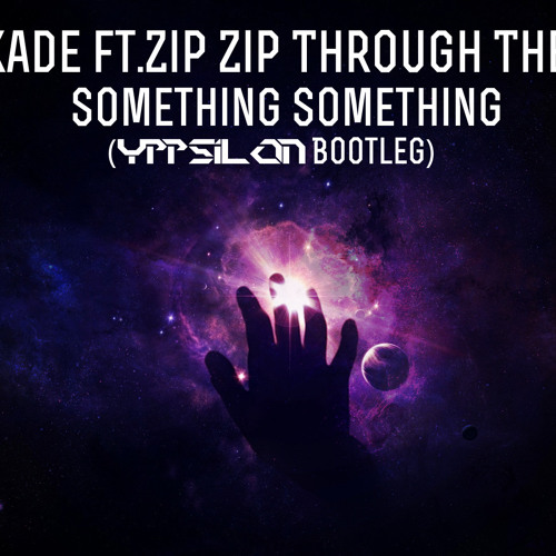 Kaskade ft.Zip Zip Through The Night - Something Something (Yppsilon Bootleg)