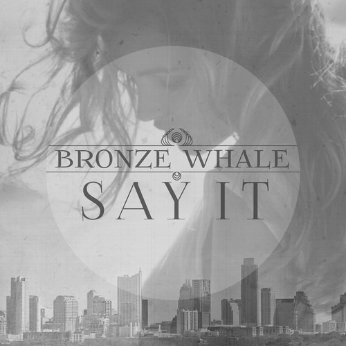 Say It by Bronze Whale