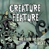 Creature Feature-It Was A Dark And Stormy Night
