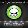 Fuck You Lavoro Musica - Dj Moha (original mix)