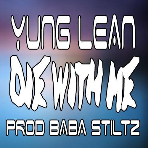 YUNG LEAN - DIE WITH ME - ( PROD. BABA STILTZ)