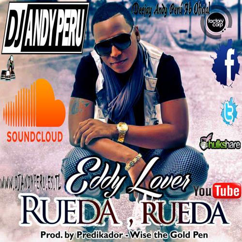 Rueda Rueda Remix - Eddy Lover Feat. DJ ANDY PERU - (www.DjAndyPeru.es.tl)