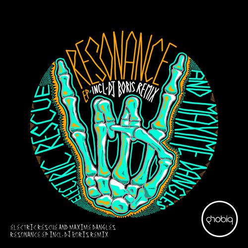 ELECTRIC RESCUE & MAXIME DANGLES - Resonance - PHOBIQ