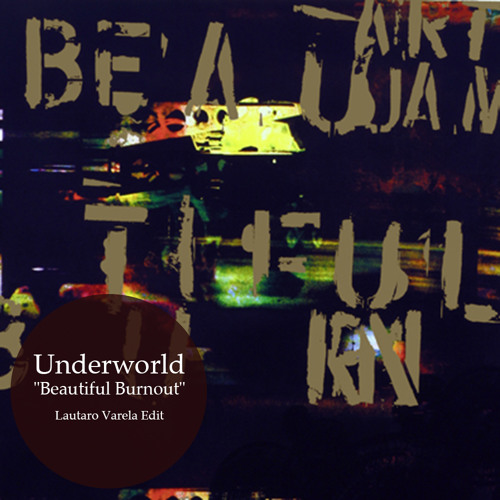 FREE DOWNLOAD: Underworld - Beautiful Burnout  [Lautaro Varela Remix]