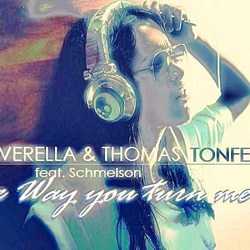 Silverella & Thomas Tonfeld feat. Schmelson - The Way you turn me on