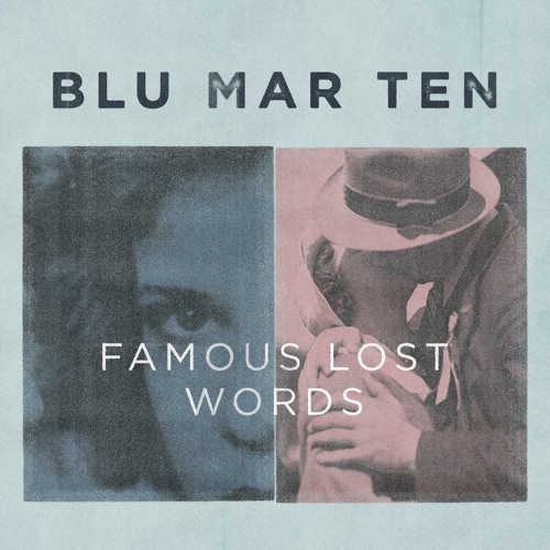 Blu Mar Ten - Famous Lost Words (out now)
