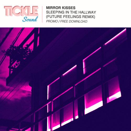 Mirror Kisses - Sleeping In The Hallway (Future Feelings Remix) [FREE DOWNLOAD]