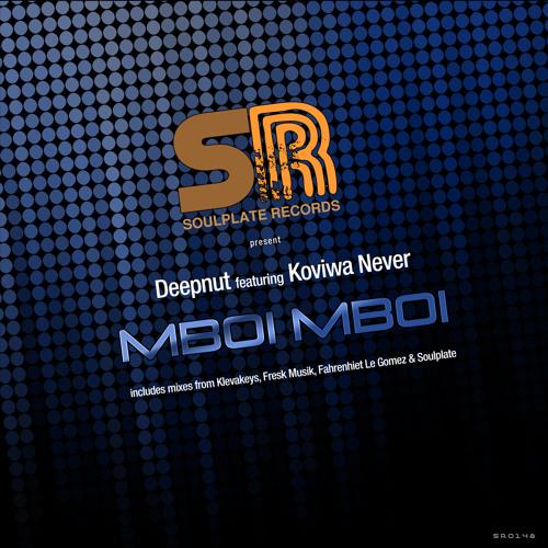 Deepnut ft Koviwa Never - Mboi Mboi (inc mixes from KlevaKeys & Soulplate)