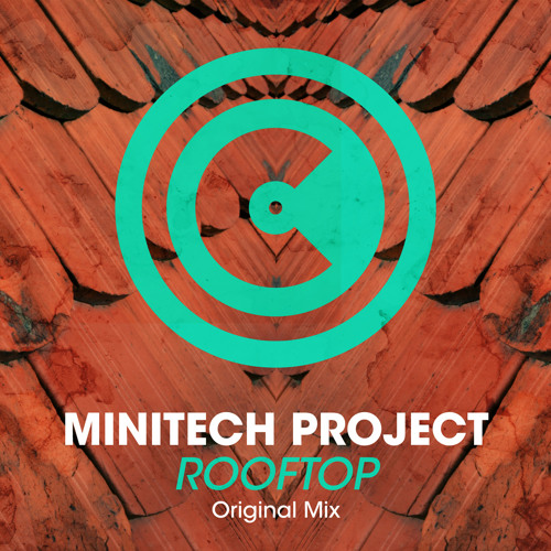 Minitech Project - Rooftop (Original Mix) OUT NOW!