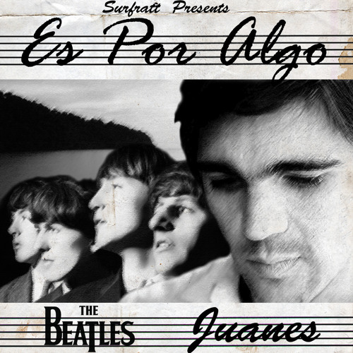Es Por Algo [The Beatles & Juanes]