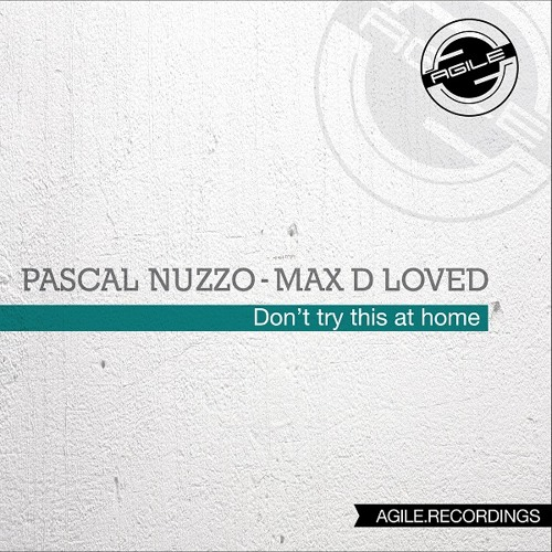 Pascal Nuzzo & Max D-Loved - Don't Try This At Home EP