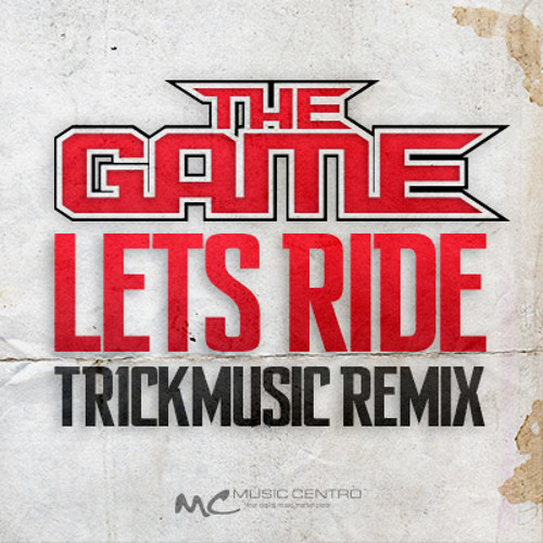 The Game - Let's Ride (tr1ckmusic remix)