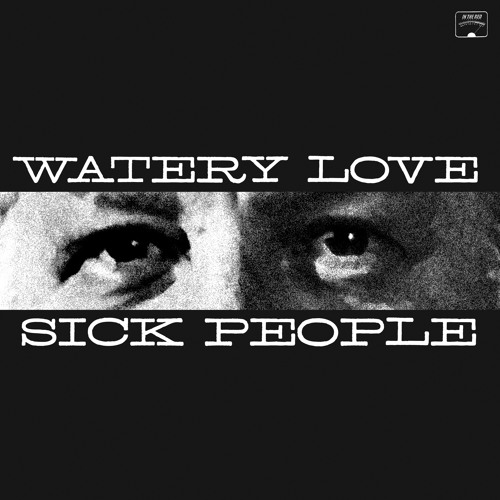 WATERY LOVE -- Sick People
