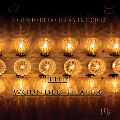 The Wounded Healer - El Cuento De La Chica Y La Tequila