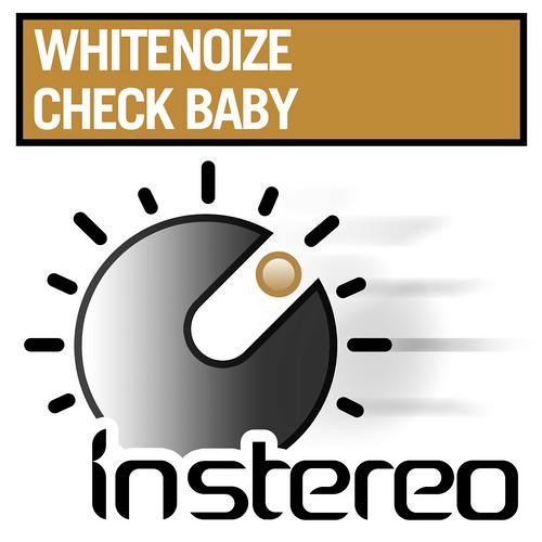 WhiteNoize - Check Baby (Supported by Carl Cox, Chuckie, Max Vangeli)