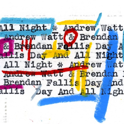 Day And All Night - Brendan Fallis & Andrew Watt