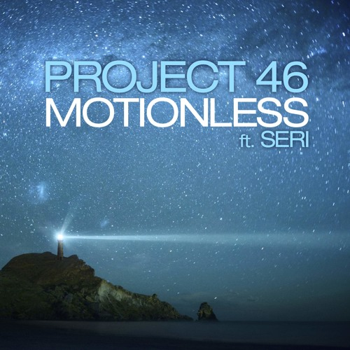 Project 46 feat. Seri - Motionless (Original Mix)