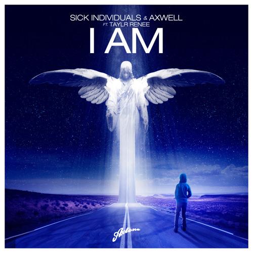SICK INDIVIDUALS & AXWELL - I AM ft. Taylr Renee