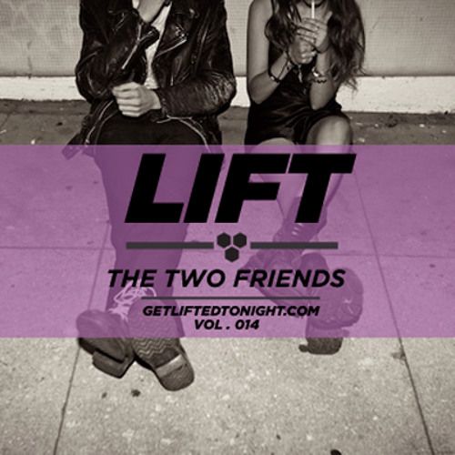 Get Lifted Tonight Exclusive: The Two Friends   LIFT VOL. 014