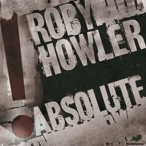 Roby Howler - Absolute EP [Mähtrasher] + remixes from Marseille, Phantom Noise & Les Tronchiennes!