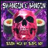 Download SWANGIN & BANGIN VOL. 1 ( SCREW MIX 2013 SUSHI BOY) Mp3