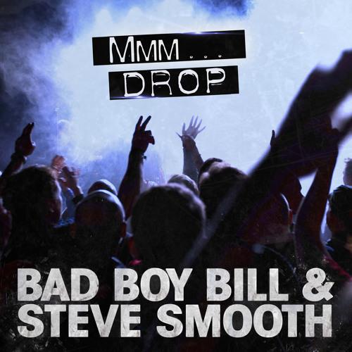 Mmm Drop - Bad Boy Bill & Steve Smooth