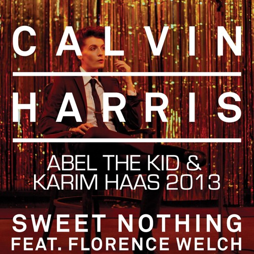 Calvin Harris feat Florence Welch vs Antranig - Sweet Nothing (Karim Haas & Abel The Kid  2013)
