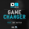 Dru Blu feat: Dot Rotten 'Game Changer' (Original) Out 04/11/13
