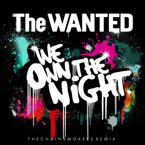 The Wanted - We Own The Night (Chainsmokers Extended Remix)