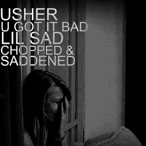 USHER - U GOT IT BAD (LIL SAD CHOPPED & SADDENED)